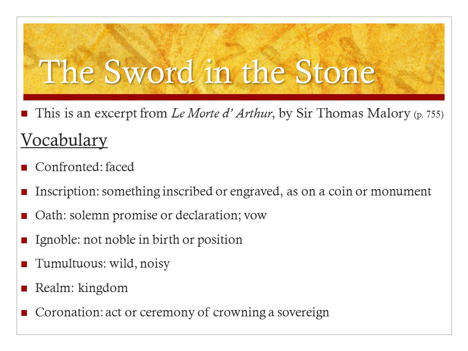The Sword in the Stone This is an excerpt from Le Morte d' Arthur, by Sir Thomas Malory (p. 755) Vocabulary Confronted: faced Inscription: something i