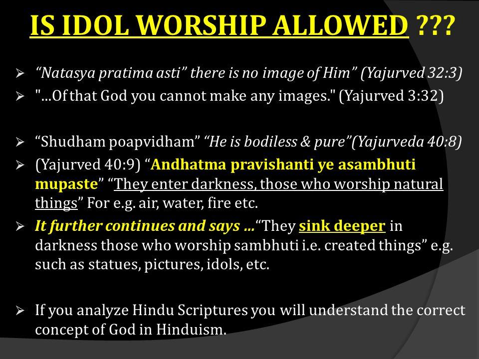 "IS IDOL WORSHIP ALLOWED ???  ""Natasya pratima asti"" there is no image of Him"" (Yajurved 32:3) "