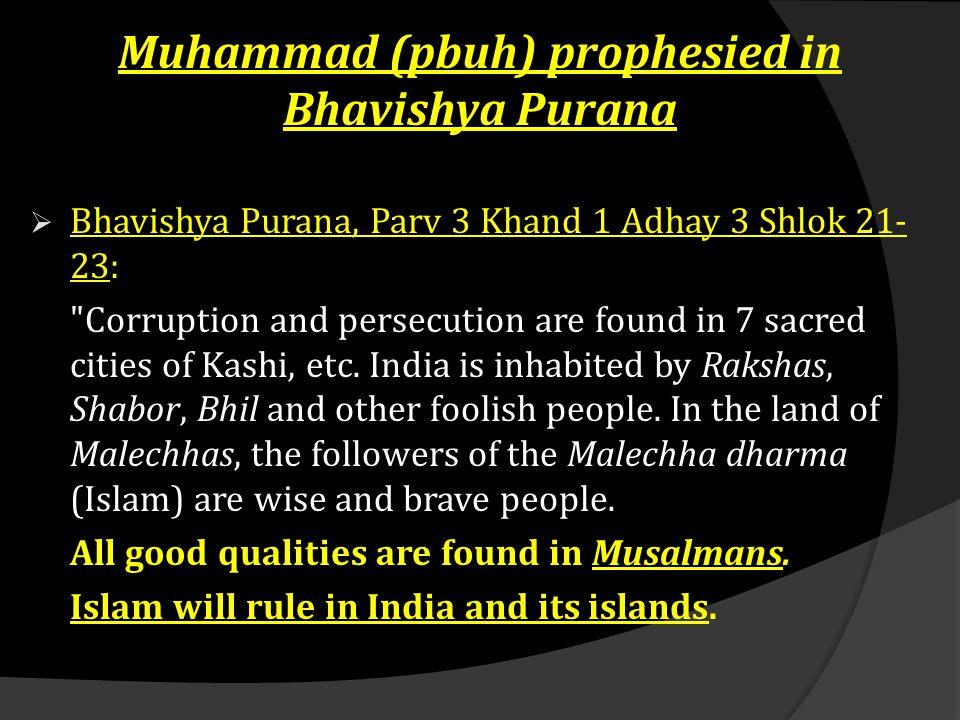 Muhammad (pbuh) prophesied in Bhavishya Purana  Bhavishya Purana, Parv 3 Khand 1 Adhay 3 Shlok 21- 23: