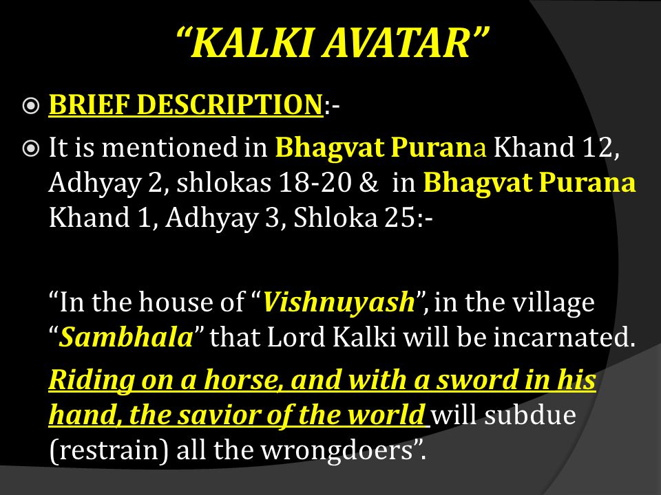 """ BRIEF DESCRIPTION:-  It is mentioned in Bhagvat Purana Khand 12, Adhyay 2, shlokas 18-20 & in Bhagvat Purana Khand 1, Adhyay 3, Shloka 25:- """"In the"""