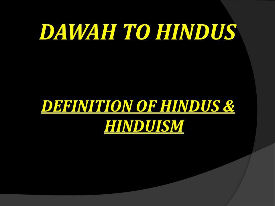 DAWAH TO HINDUS DEFINITION OF HINDUS & HINDUISM