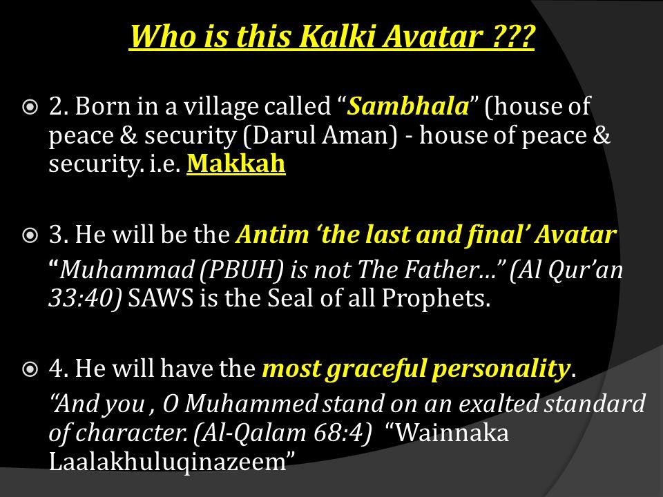 "Who is this Kalki Avatar ???  2. Born in a village called ""Sambhala"" (house of peace & security (Darul Aman) - house of peace & security. i.e. Makkah"