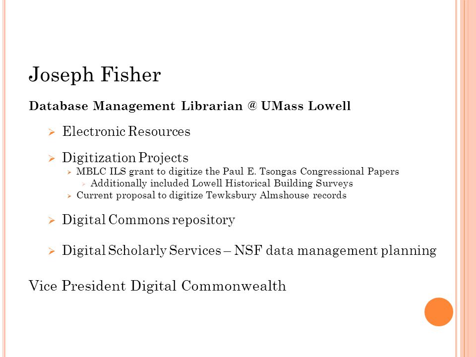Joseph Fisher Database Management Librarian @ UMass Lowell  Electronic Resources  Digitization Projects  MBLC ILS grant to digitize the Paul E.
