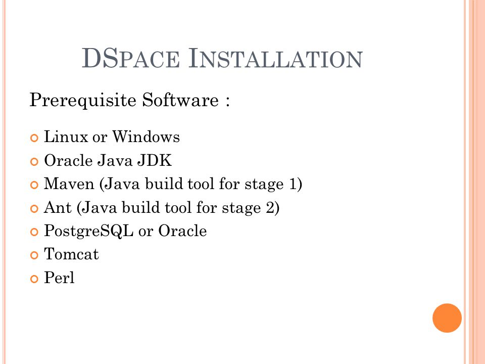 DS PACE I NSTALLATION Prerequisite Software : Linux or Windows Oracle Java JDK Maven (Java build tool for stage 1) Ant (Java build tool for stage 2) P