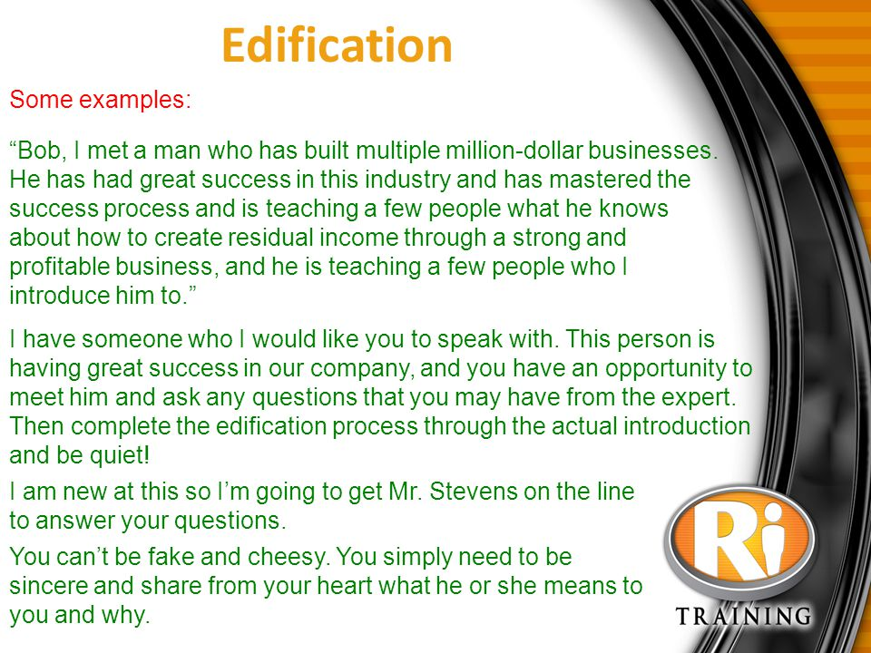 "Edification ""Bob, I met a man who has built multiple million-dollar businesses. He has had great success in this industry and has mastered the success"