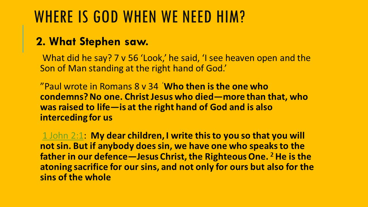 WHERE IS GOD WHEN WE NEED HIM. 2. What Stephen saw.