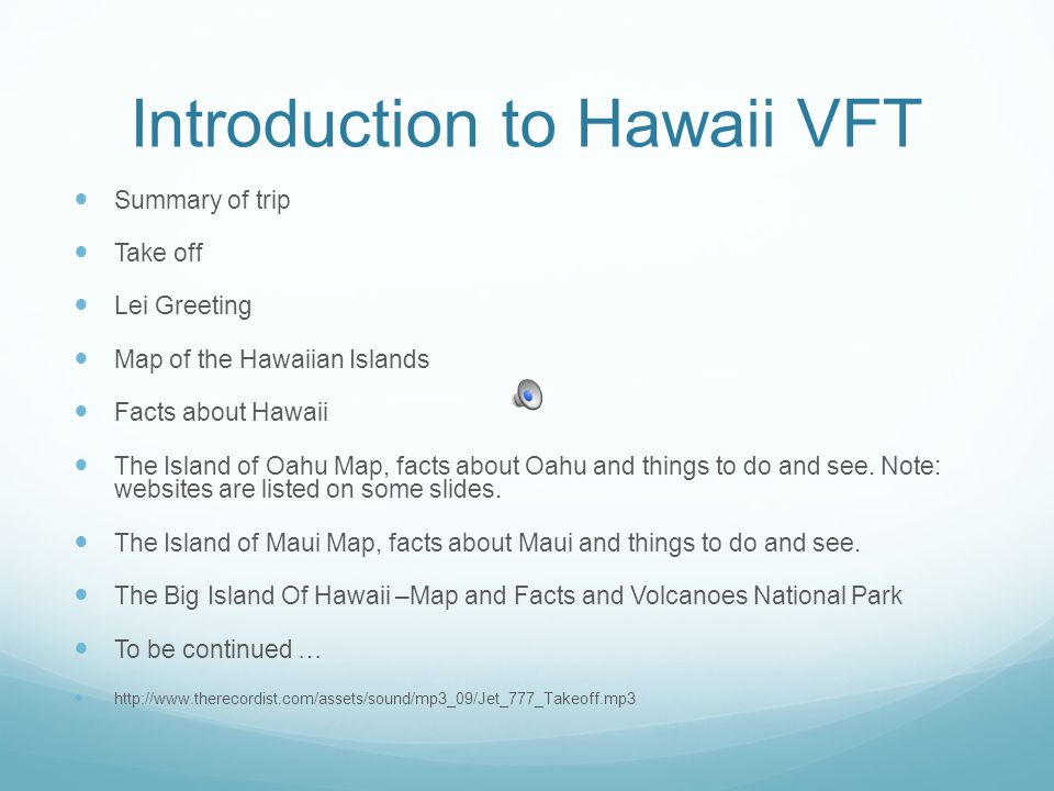 Introduction to Hawaii VFT Summary of trip Take off Lei Greeting Map of the Hawaiian Islands Facts about Hawaii The Island of Oahu Map, facts about Oahu and things to do and see.