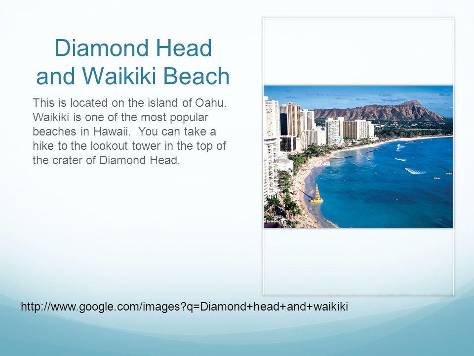 Diamond Head and Waikiki Beach This is located on the island of Oahu.