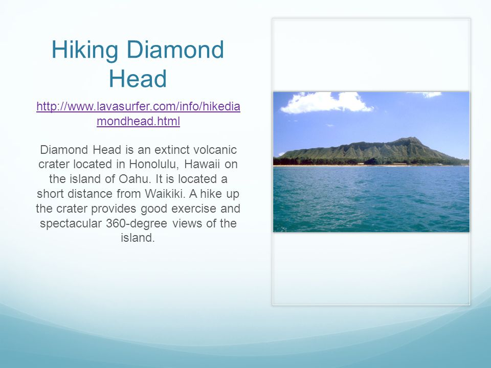 Hike Diamond Head Diamond Head is famous for the lookout tower at its peak.