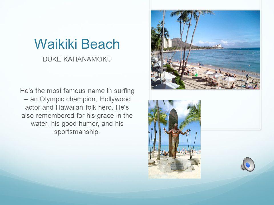 Waikiki Beach DUKE KAHANAMOKU He s the most famous name in surfing -- an Olympic champion, Hollywood actor and Hawaiian folk hero.