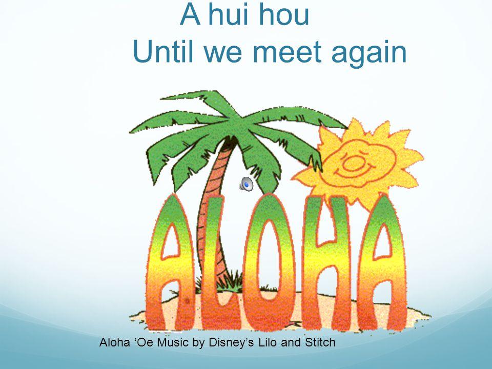 A hui hou Until we meet again Aloha 'Oe Music by Disney's Lilo and Stitch
