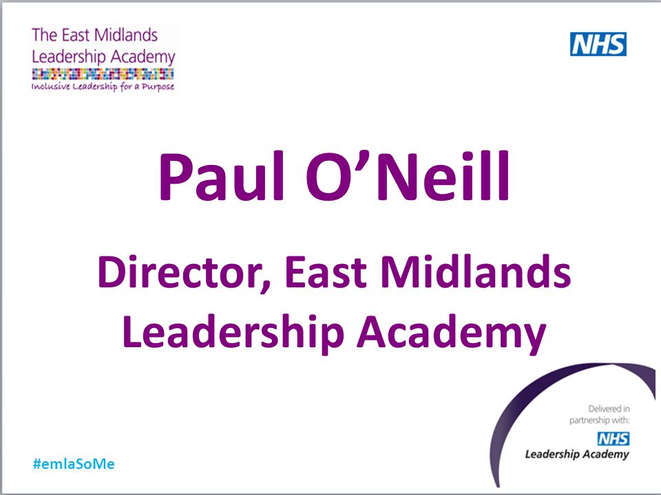 Paul O'Neill Director, East Midlands Leadership Academy #emlaSoMe