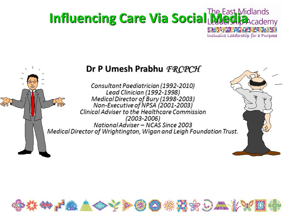 Influencing Care Via Social Media Dr P Umesh Prabhu FRCPCH Consultant Paediatrician (1992-2010) Lead Clinician (1992-1998) Medical Director of Bury (1