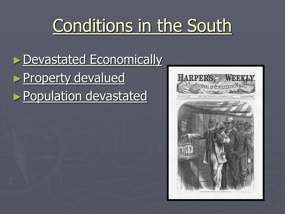 Conditions in the South ► Devastated Economically ► Property devalued ► Population devastated