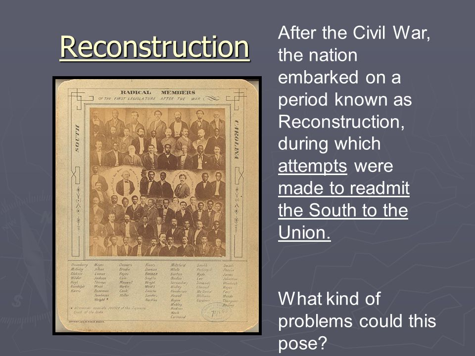 Reconstruction After the Civil War, the nation embarked on a period known as Reconstruction, during which attempts were made to readmit the South to t