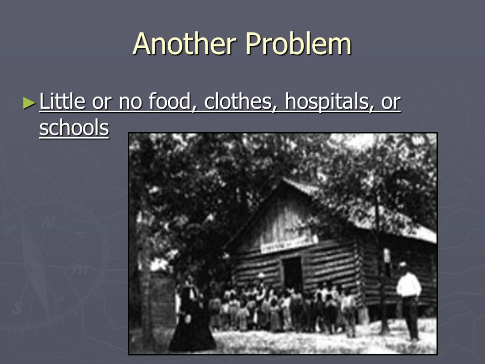 Another Problem ► Little or no food, clothes, hospitals, or schools
