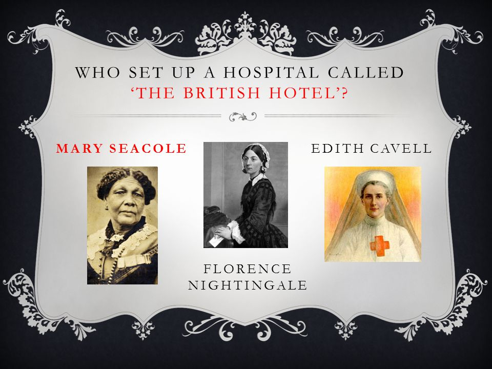 WHO SET UP A HOSPITAL CALLED 'THE BRITISH HOTEL' FLORENCE NIGHTINGALE EDITH CAVELLMARY SEACOLE