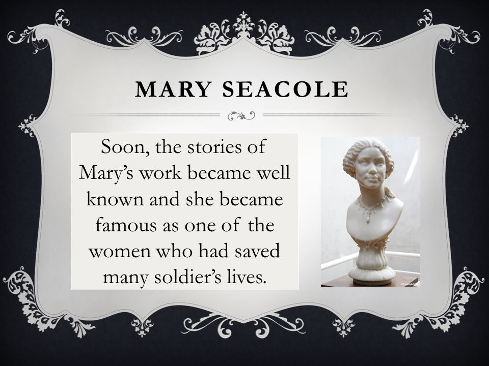 Mary was famous because she saved the lives of many British soldiers in the Crimean war.