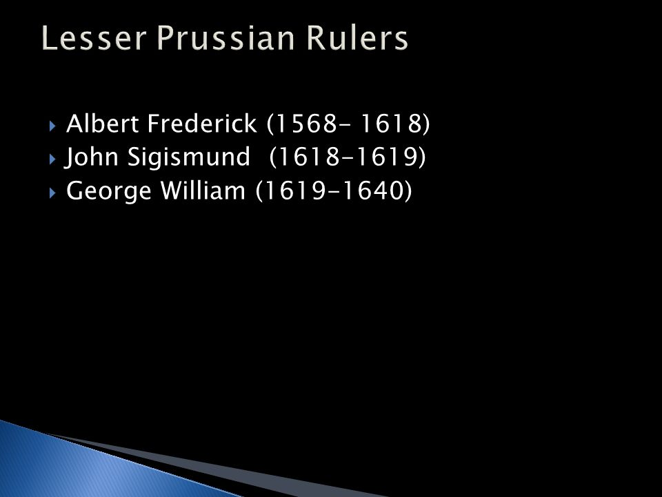  Albert Frederick (1568- 1618)  John Sigismund (1618-1619)  George William (1619-1640)