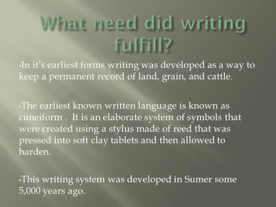 In it's earliest forms writing was developed as a way to keep a permanent record of land, grain, and cattle.