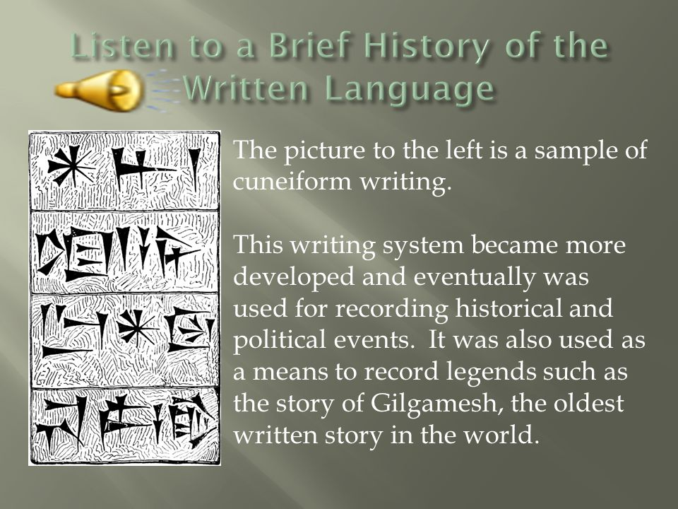The picture to the left is a sample of cuneiform writing.