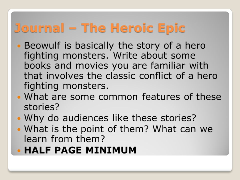 Journal – The Heroic Epic Beowulf is basically the story of a hero fighting monsters. Write about some books and movies you are familiar with that inv