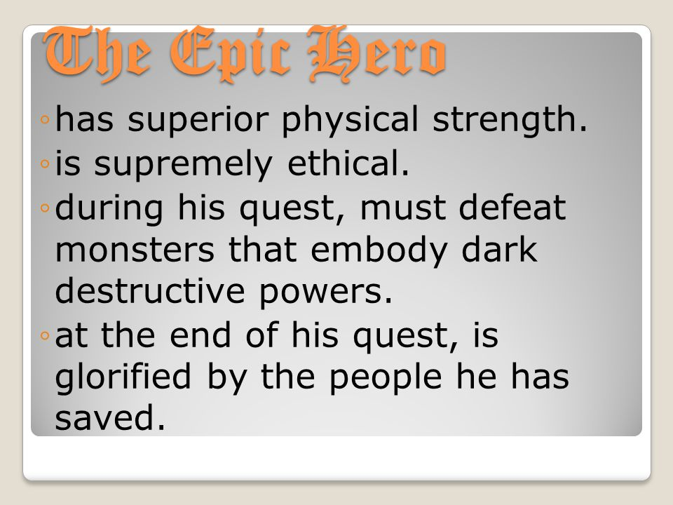 The Epic Hero ◦has superior physical strength. ◦is supremely ethical.