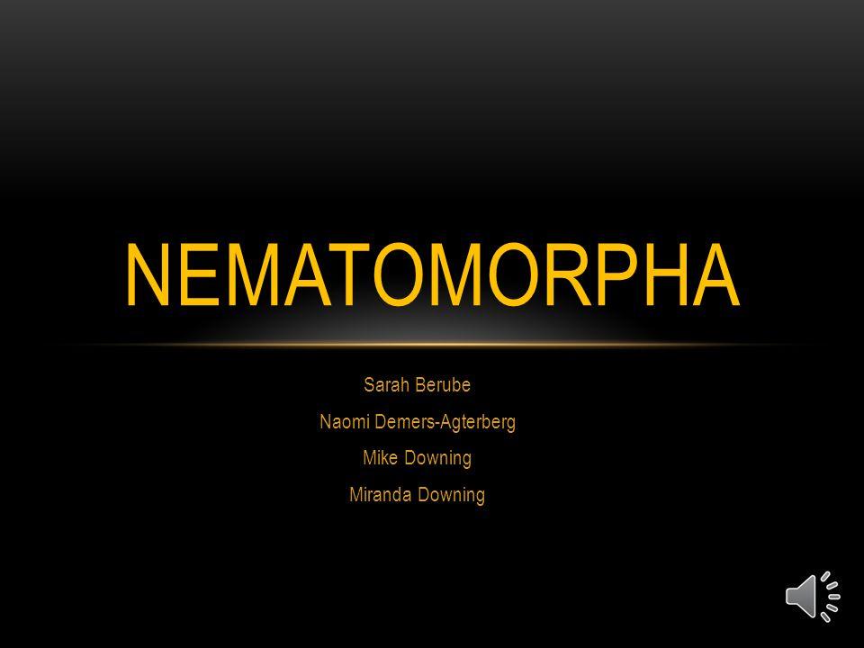 Sarah Berube Naomi Demers-Agterberg Mike Downing Miranda Downing NEMATOMORPHA