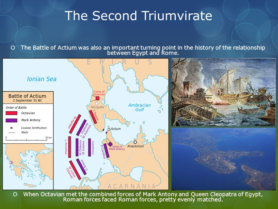 The Second Triumvirate  The Battle of Actium was also an important turning point in the history of the relationship between Egypt and Rome.  When Oc