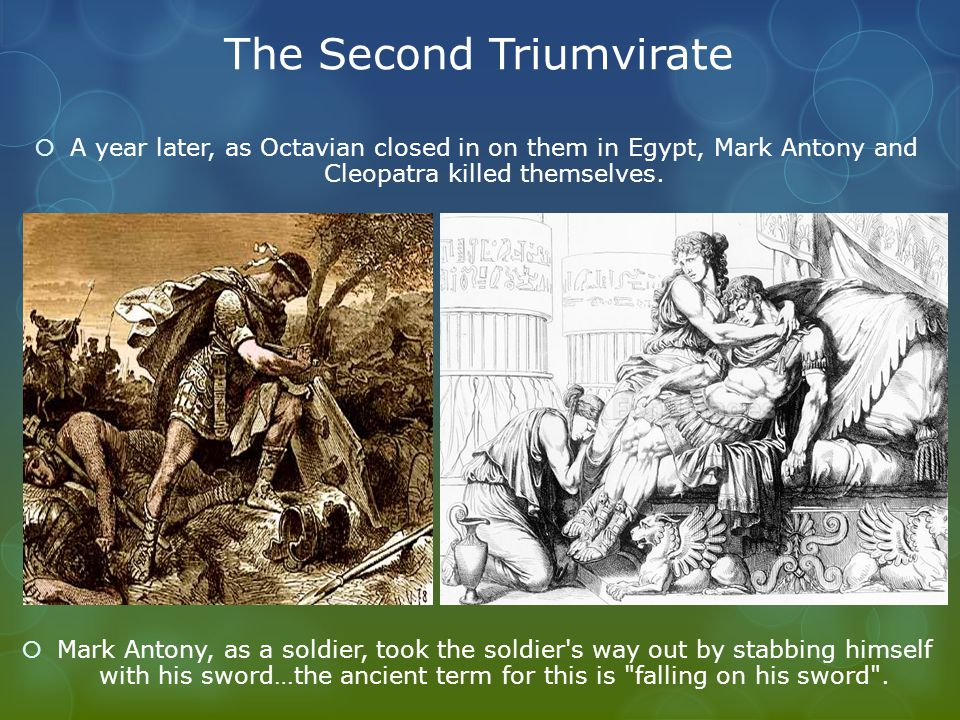 The Second Triumvirate  A year later, as Octavian closed in on them in Egypt, Mark Antony and Cleopatra killed themselves.