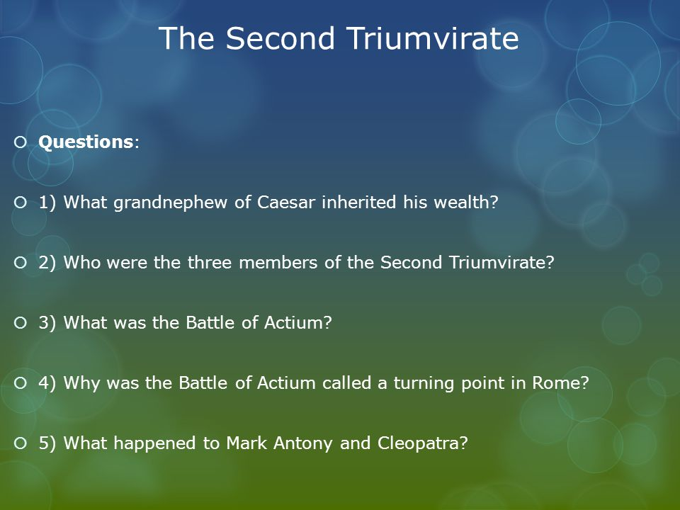 The Second Triumvirate  Questions:  1) What grandnephew of Caesar inherited his wealth.