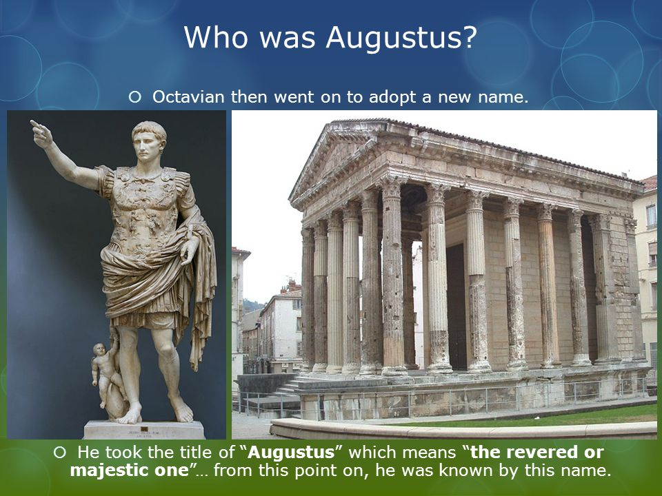 """Who was Augustus?  Octavian then went on to adopt a new name.  He took the title of """"Augustus"""" which means """"the revered or majestic one""""… from this"""