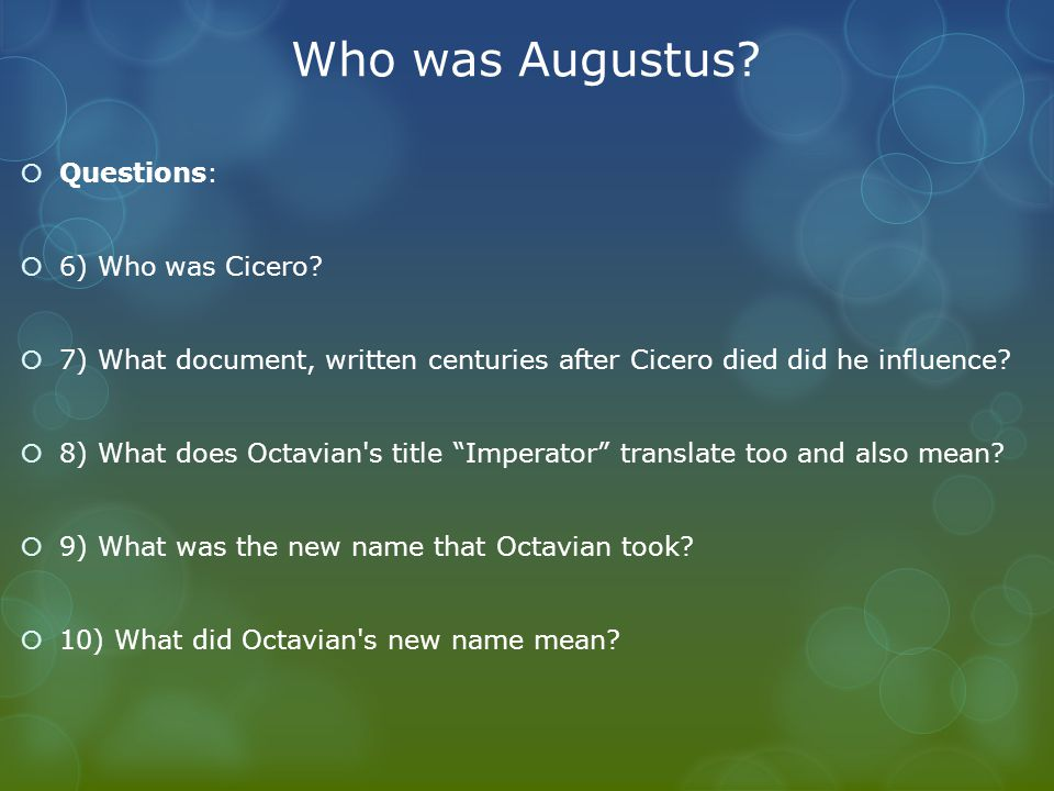 Who was Augustus.  Questions:  6) Who was Cicero.