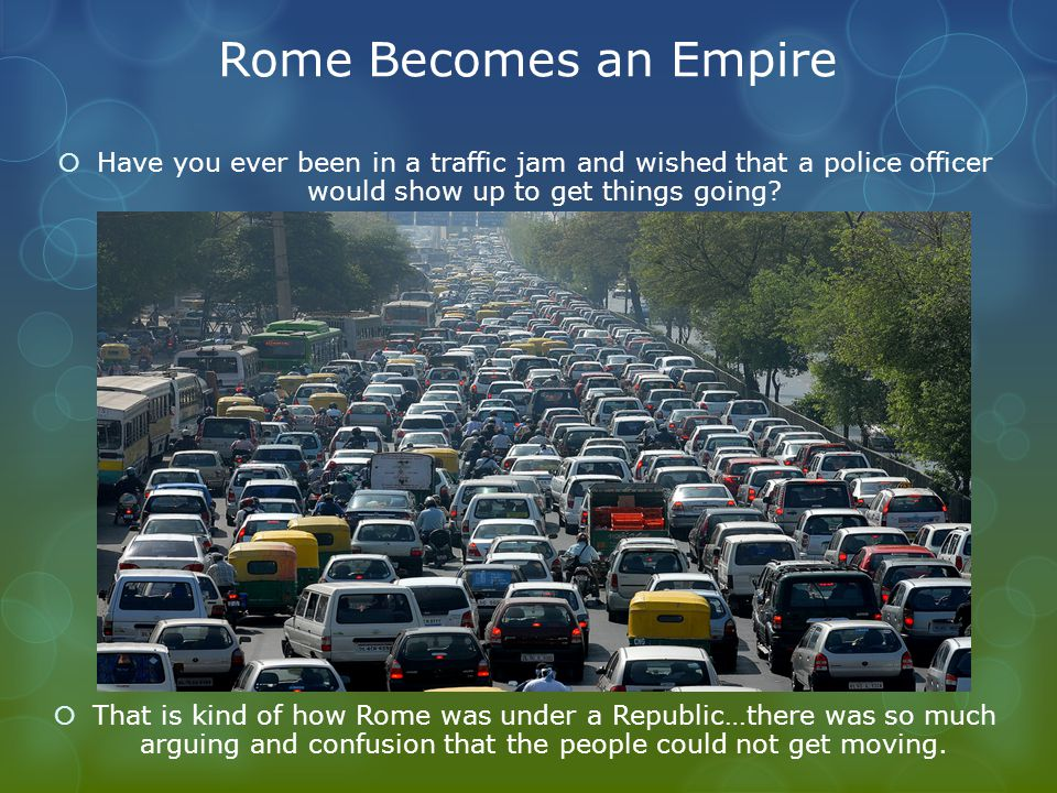 Rome Becomes an Empire  Have you ever been in a traffic jam and wished that a police officer would show up to get things going.