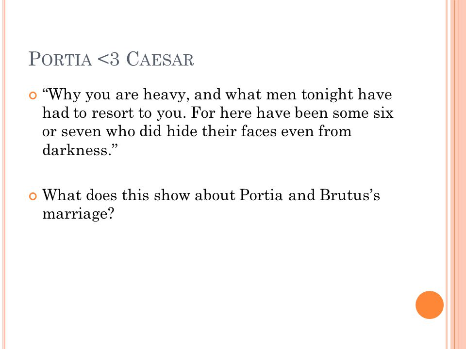 P ORTIA <3 C AESAR Why you are heavy, and what men tonight have had to resort to you.