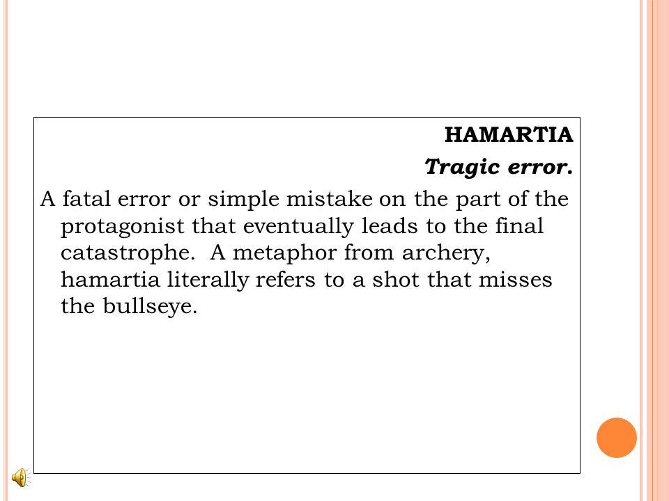 HAMARTIA Tragic error.