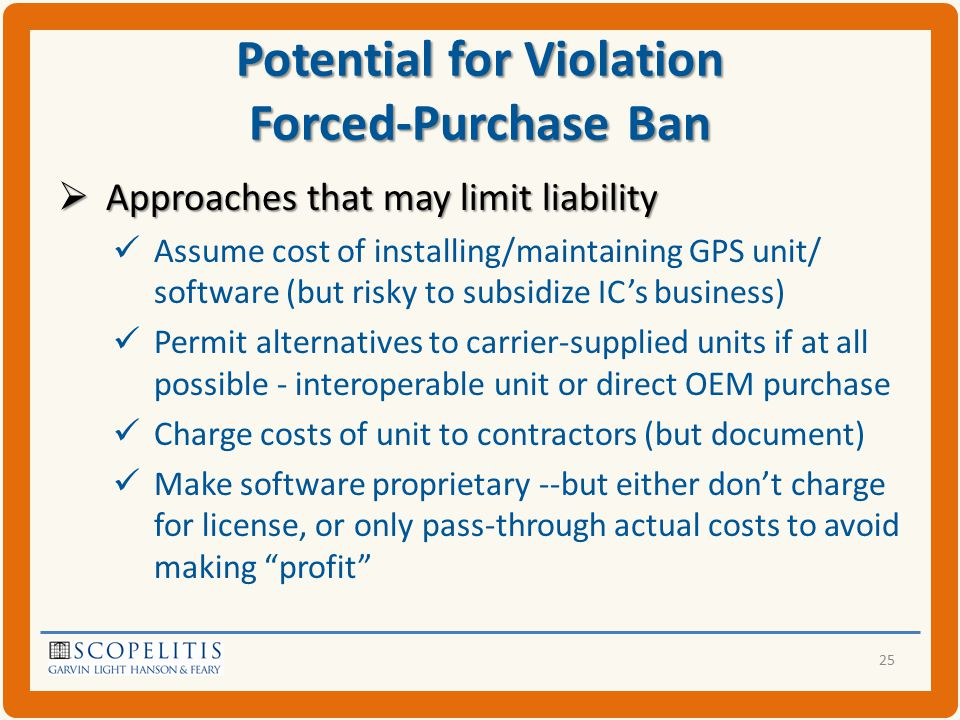 Potential for Violation Forced-Purchase Ban  Approaches that may limit liability Assume cost of installing/maintaining GPS unit/ software (but risky to subsidize IC's business) Permit alternatives to carrier-supplied units if at all possible - interoperable unit or direct OEM purchase Charge costs of unit to contractors (but document) Make software proprietary --but either don't charge for license, or only pass-through actual costs to avoid making profit 25