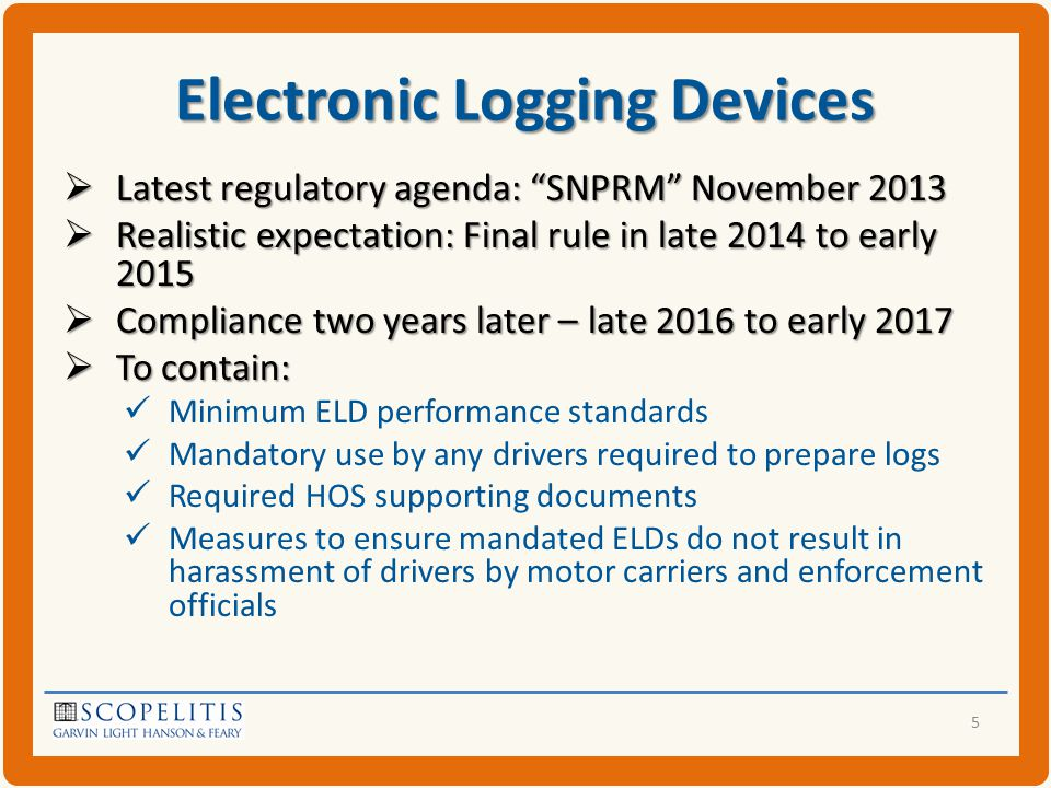 Electronic Logging Devices  Carriers are currently free to use EOBRs FMCSA stated that carriers are free to use EOBRs with GPS functionality, in advance of mandate FMCSA publicly disagreed with OOIDA's position that carriers cannot use EOBRs as a result of 7 th Circuit decision overturning 2011 EOBR mandate  Current devices should meet requirements of current FMCSA AOBR regulation, 49 C.F.R.