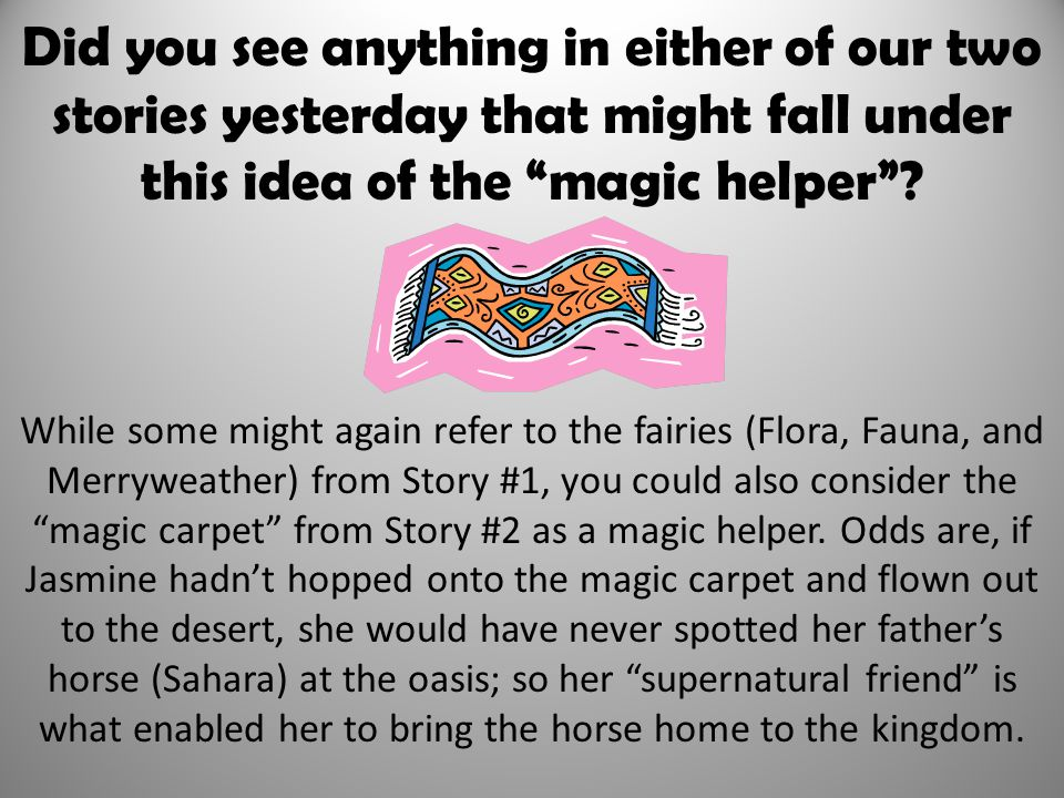 Did you see anything in either of our two stories yesterday that might fall under this idea of the magic helper .