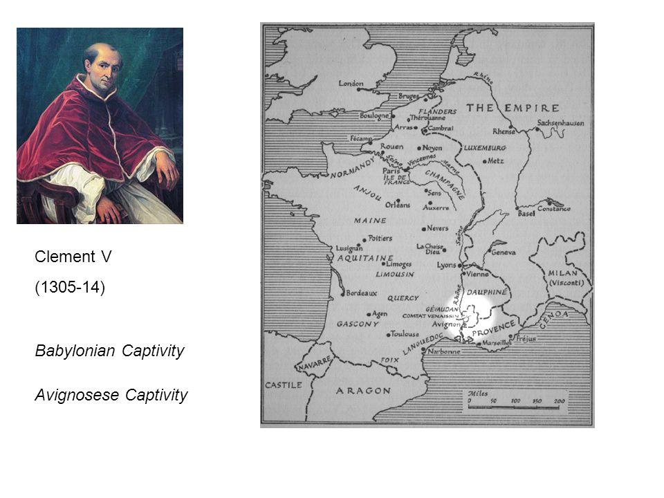 Clement V (1305-14) Babylonian Captivity Avignosese Captivity