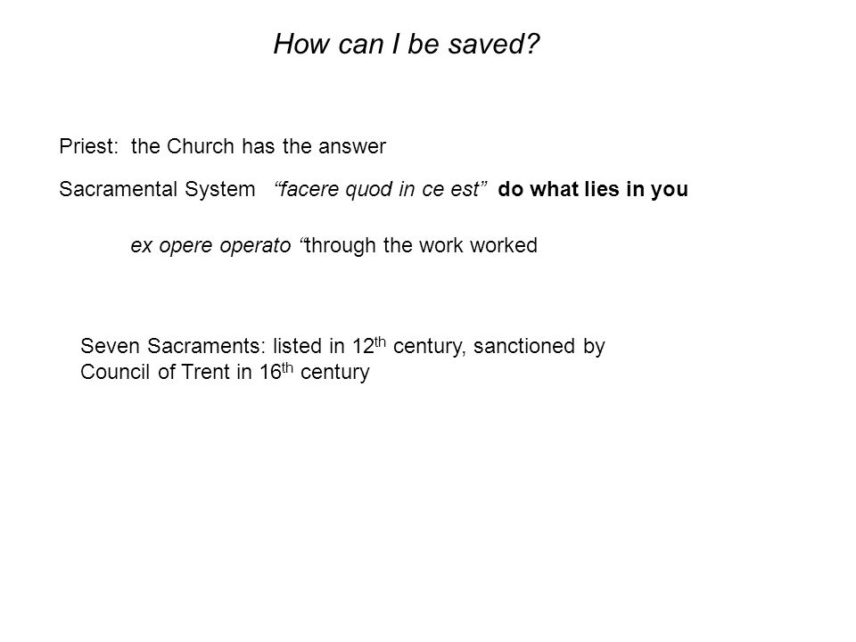 """How can I be saved? Priest: the Church has the answer """"facere quod in ce est"""" do what lies in youSacramental System ex opere operato """"through the work"""