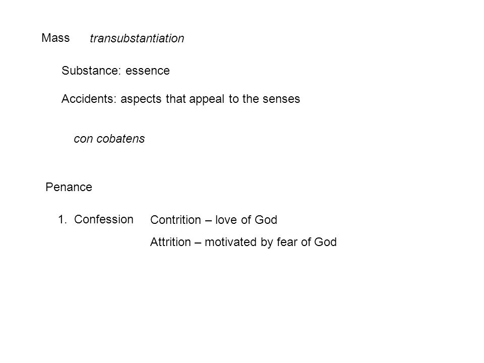 Mass Substance: essence Accidents: aspects that appeal to the senses transubstantiation con cobatens Penance 1.