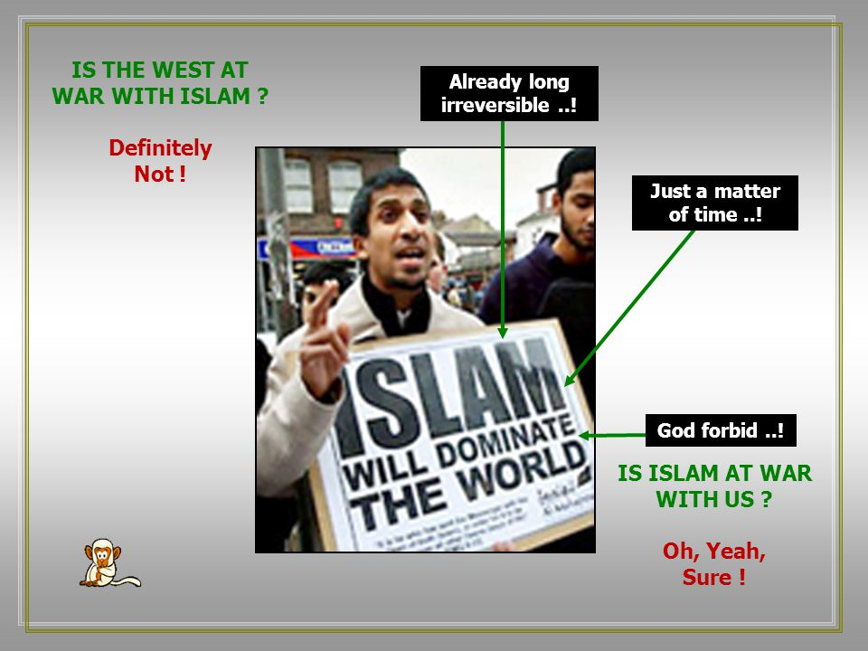 Islam has no place in Europe ! Actually, it has no place in a civilized world whatsoever !