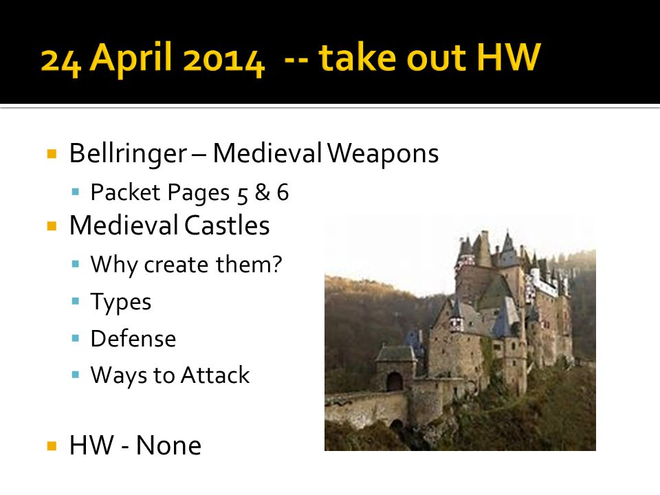  Bellringer – Medieval Weapons  Packet Pages 5 & 6  Medieval Castles  Why create them?  Types  Defense  Ways to Attack  HW - None
