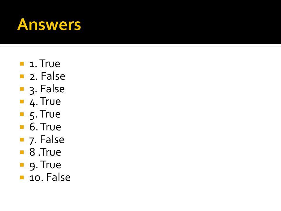  1. True  2. False  3. False  4. True  5. True  6. True  7. False  8.True  9. True  10. False