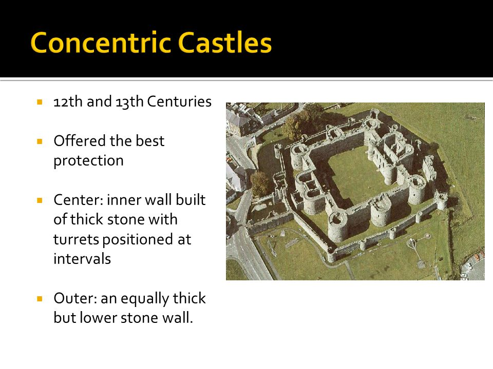  12th and 13th Centuries  Offered the best protection  Center: inner wall built of thick stone with turrets positioned at intervals  Outer: an equ