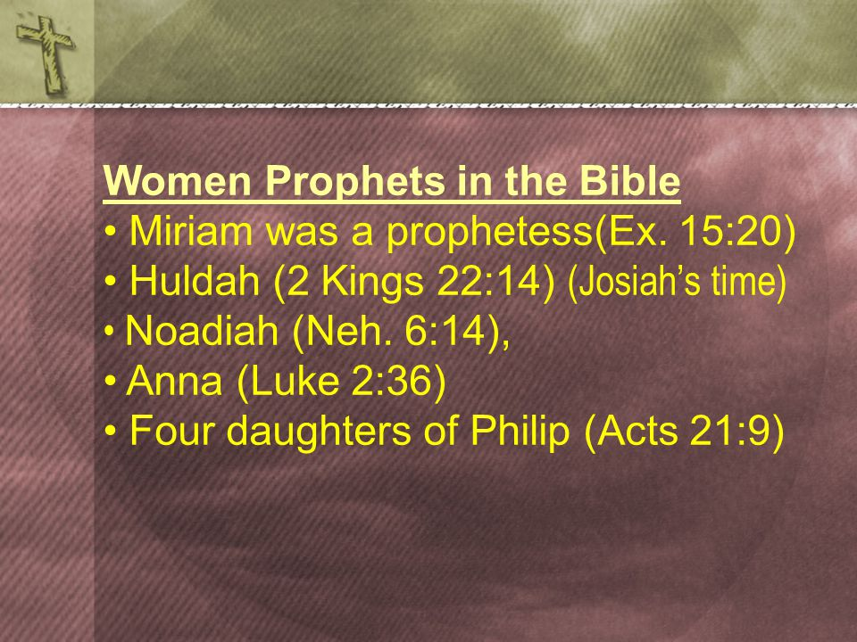 Women Prophets in the Bible Miriam was a prophetess(Ex.