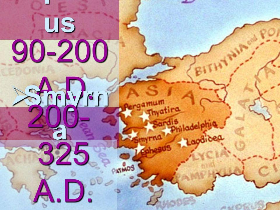  Ephes us 90-200 A.D.  Smyrn a 200- 325 A.D.