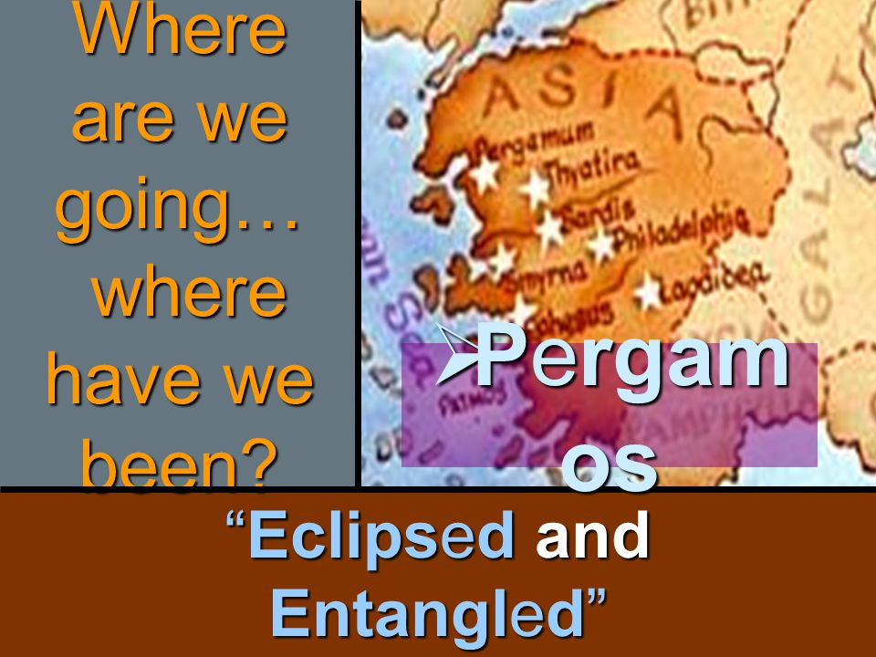 """Eclipsed and Entangled"" Where are we going… where have we been?  Pergam os"