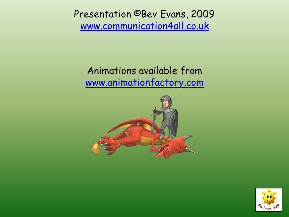 Presentation ©Bev Evans, 2009 www.communication4all.co.uk Animations available from www.animationfactory.com